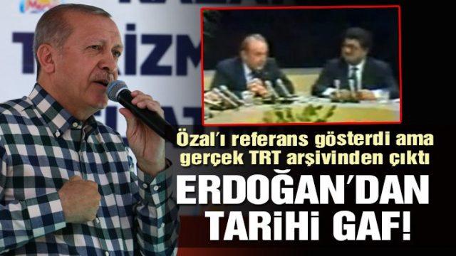 Erdoğan'dan Tarihi Gaf! Özal'ı Referans Gösterdi Ama…!