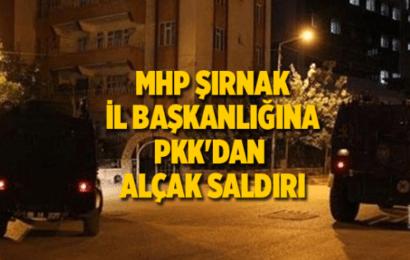 MHP Şırnak İl Başkanlığına Silahlı Hain PKK Saldırısı