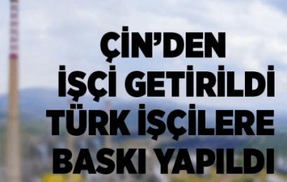 Çin'den İşçi Getirildi Türk İşçilere Baskı Yapıldı…!