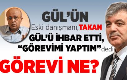 """Abdullah Gül'ün Eski Danışmanı,Takan, Gül'ü İhbar Etti, """"Görevimi yaptım""""Dedi…!"""