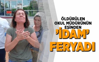 Öldürülen Okul Müdürünün Eşinden 'idam' Feryadı…!