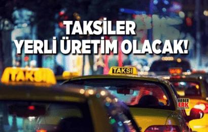 Taksiler Yerli Üretim Olacak…!